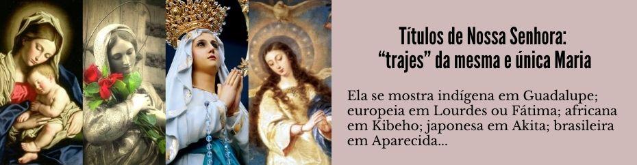 """Títulos de Nossa Senhora: """"trajes"""" da mesma e única Maria"""